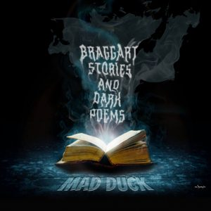 Mad Duck - BRAGGART STORIES AND DARK POEMS