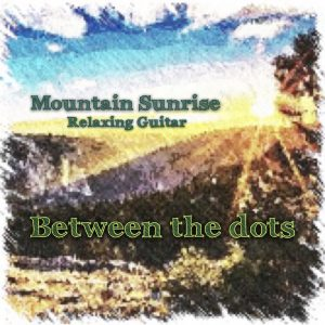 Between The Dots - Mountain Sunrise - Relaxing Guitar