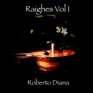 Roberto Diana Raighes Vol 1