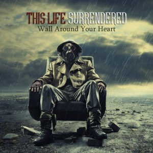 This Life Surrendered - Wall Around Your Heart