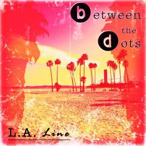 Between the Dots - L.A. Line