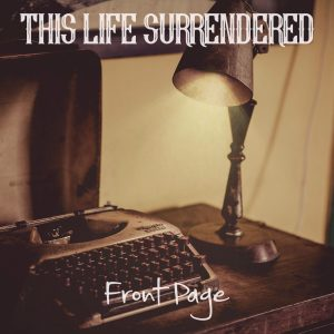 This Life Surrendered - The Front Page (2018 Rock Single)