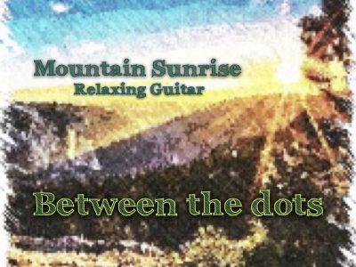 Between The Dots - Mountain Sunrise - Relaxing Guitar